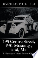 195 Centre Street  P 51 Mustangs  And  Me
