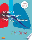"""Mosby's Respiratory Care Equipment"" by J. M. Cairo, PhD, RRT, FAARC"