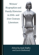 Writers  Biographies and Family Histories in 20th  and 21st Century Literature