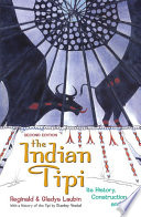 """The Indian Tipi: Its History, Construction, and Use"" by Reginald Laubin, Gladys Laubin"