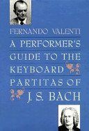 A Performer's Guide to the Keyboard Partitas of J.S. Bach