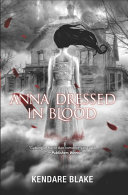Anna Dressed in Blood Kendare Blake Cover