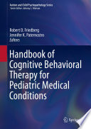 """Handbook of Cognitive Behavioral Therapy for Pediatric Medical Conditions"" by Robert D. Friedberg, Jennifer K. Paternostro"