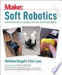 Soft Robots  : Paper, Silicone, Cloth, and Rubber Bots for All Ages