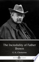 The Incredulity of Father Brown by G  K  Chesterton   Delphi Classics  Illustrated