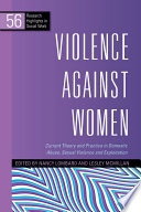 """""""Violence Against Women: Current Theory and Practice in Domestic Abuse, Sexual Violence and Exploitation"""" by Aisha Gill, Lorraine Radford, Christine Barter, Elizabeth Gilchrist, Marianne Hester, Nancy Lombard, Alison Phipps, Nel Whiting, Lesley McMillan, Melanie McCarry, Marsha Scott, Evan Stark, Kirstein Rummery"""