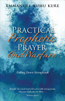 Practical Prophetic Prayer And Warfare Pulling Down Strongholds
