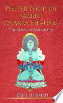 The Method of Sacred Chakra Healing   The Yoga of Maharajas