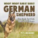 Woof  Woof  Bark  Bark    German Shepherd Dog Book for Kids   Children s Dog Books