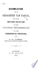 Bloemlezing uit de Gedachten van Pascal, met eene korte schets van zijn leven, en eene vlugtige beoordeeling van zijne godsdienstige denkwijze, door L. G. James