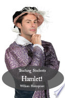 Teaching Students Hamlet  a Teacher s Guide to Shakespeare s Play  Includes Lesson Plans  Discussion Questions  Study Guide  Bio