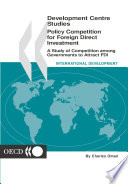 Development Centre Studies Policy Competition for Foreign Direct Investment A study of Competition among Governments to Attract FDI