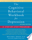 """The Cognitive Behavioral Workbook for Depression: A Step-by-Step Program"" by William J. Knaus, Albert Ellis"