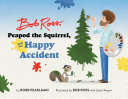 Bob Ross, Peapod the Squirrel, and the Happy Accident Book
