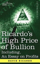 Ricardo's High Price of Bullion Including, An Essay on Profits