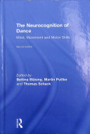 The neurocognition of dance : mind, movement and motor skills / edited by Bettina Bläsing, Martin P