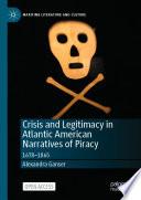 Crisis and Legitimacy in Atlantic American Narratives of Piracy