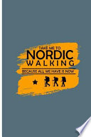 Take Me to Nordic Walking Because All We Have Is Now