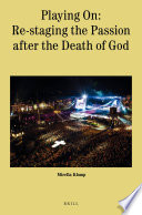 Playing On Re Staging The Passion After The Death Of God