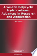 Aromatic Polycyclic Hydrocarbons  Advances in Research and Application  2011 Edition