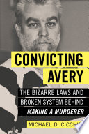 """Convicting Avery  : The Bizarre Laws and Broken System behind """"Making a Murderer"""""""