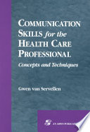"""""""Communication Skills for the Health Care Professional: Concepts and Techniques"""" by Gwen Marram Van Servellen"""