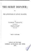 Grant's Novels: The secret dispatch. Adventures of an aide-de-cavalier