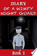Five Nights at Freddy's - Diary of a Wimpy Night Guard