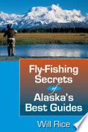 Fly Fishing Secrets Alaska s Best Guides