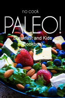No Cook Paleo  Breakfast and Kids Cookbook Book PDF