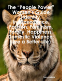 The    People Power    Women   s Guide  Identity  Independence  Fashion  Feminism  Family  Happiness  Domestic Violence  Live a Better Life