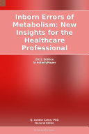 Inborn Errors of Metabolism: New Insights for the Healthcare Professional: 2011 Edition Pdf/ePub eBook