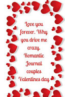 Love You Forever. Why You Drive Me Crazy. Romantic Journal Couples. Valentines Day
