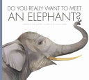Do You Really Want to Meet an Elephant