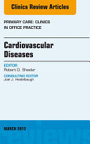Cardiovascular Diseases, An Issue of Primary Care Clinics in Office Practice,
