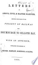 Letters of Argus  Civis    Master Mariner  to the    Carlisle Patriot    and    Carlisle Journal      exposing the folly of the project of railway from Drumburgh to Silloth Bay  With an appendix  containing the reports of Messrs  Hartley  Robinson    Blyth Book