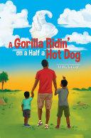 A Gorilla Ridin  on a Half a Hot Dog