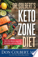 """Dr. Colbert's Keto Zone Diet: Burn Fat, Balance Appetite Hormones, and Lose Weight"" by Don Colbert"