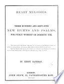 Heart Melodies  Three hundred and sixty five new hymns and psalms  for public worship or domestic use