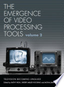 The Emergence of Video Processing Tools Volumes 1 & 2