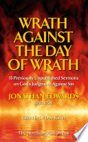Wrath Against the Day of Wrath  Previously Unpublished Sermons by Jonathan Edwards