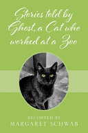 Stories Told by Ghost  a Cat who Worked at a Zoo