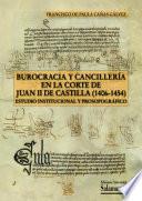 Burocracia y cancillería en la corte de Juan II de Castilla (1406-1454)  : estudio institucional y prosopográfico