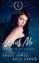 Wreck Me (Reverse Harem Bully High School Romance)