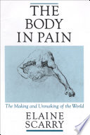 The Body in Pain  The Making and Unmaking of the World