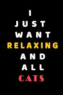 I JUST WANT Relaxing and ALL Cats