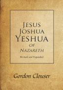 Jesus  Joshua  Yeshua of Nazareth Revised and Expanded