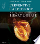 """Preventive Cardiology: A Companion to Braunwald's Heart Disease E-Book"" by Roger Blumenthal, JoAnne Foody, Nathan D. Wong"