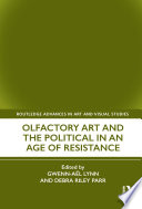 Olfactory Art and the Political in an Age of Resistance