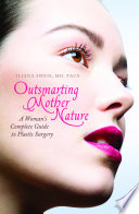 Outsmarting Mother Nature  A Woman s Complete Guide to Plastic Surgery